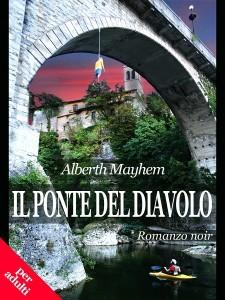 Il Ponte del Diavolo by Alberth Mayhem - Romanzo noir