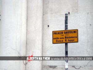Alberth Mayhem in vetrina alla Bilioteca Civica di UDINE